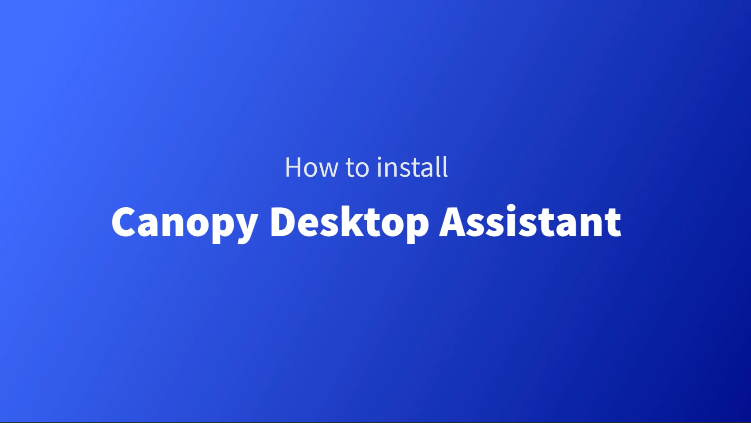 How to install Canopy Desktop Assistant Video thumbnail